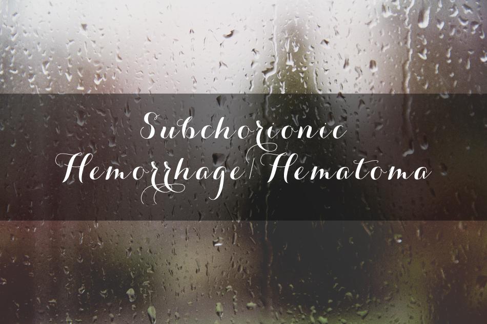 subchorionic hemorrhage // subchorionic hematoma
