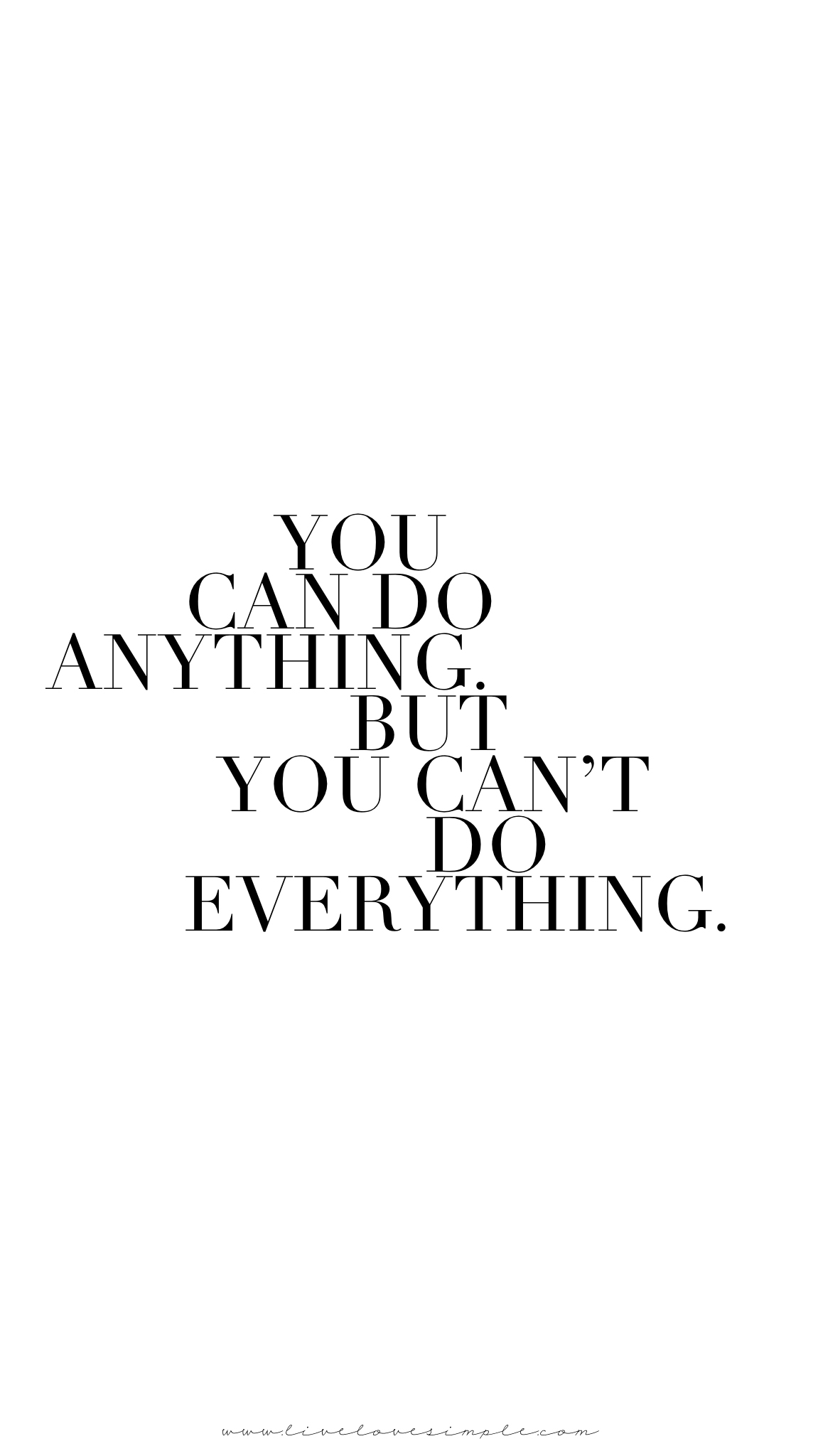 You can do anything. But you can't do everything.